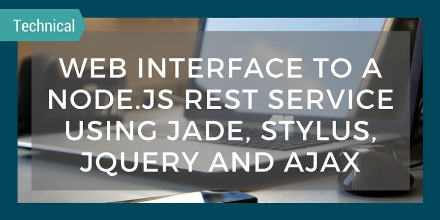 Web Interface to a Node.js REST service using Jade, Stylus, jQuery and AJAX