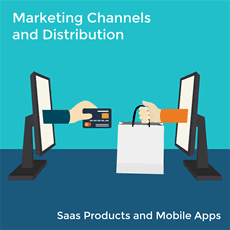 Marketing and Distribution Channels for SaaS Products and Mobile Apps