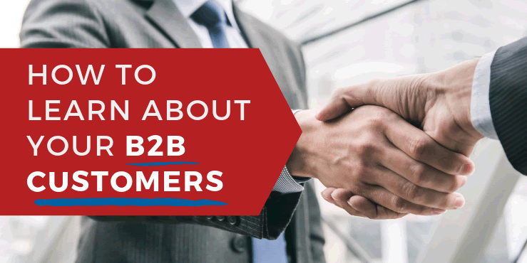 How to Learn About Your B2B Customers